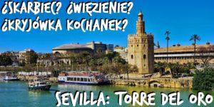 Co zwiedzić w Sewilli - Torre del Oro - wieża pełna tajemnic