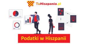 Podatki w Hiszpanii 2019 - Praktyczny przewodnik dla Polaków