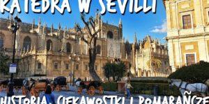 Katedra w Sewilli: Historia, ciekawostki i pomarańcze!