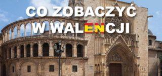 Co warto zobaczyć w Walencji